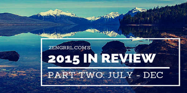 Zengrrl.com 2015 in Review Part 1 - July to December
