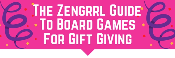 The Zengrrl Guide to Board Games for Gift Giving