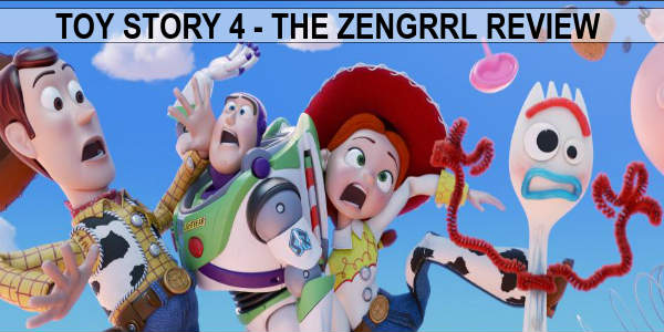 Toy Story 4 - The Zengrrl Movie Review